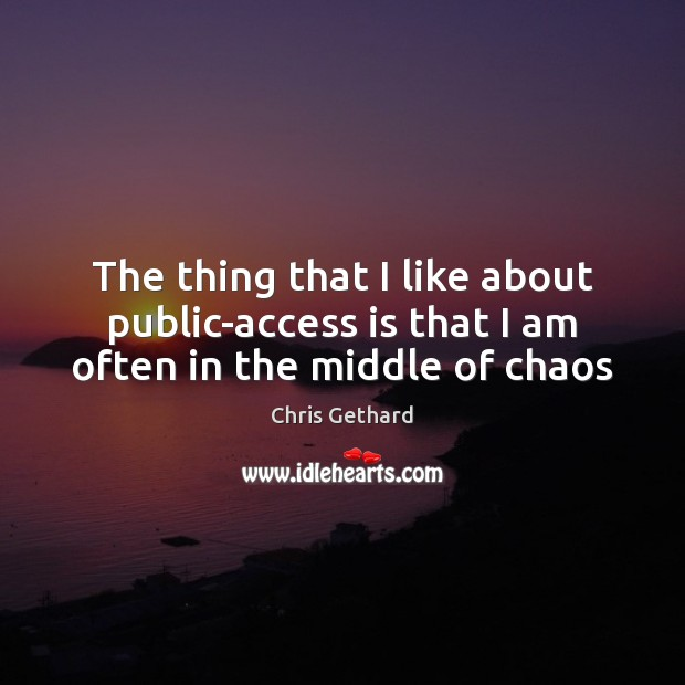 Chris Gethard Picture Quote image saying: The thing that I like about public-access is that I am often in the middle of chaos