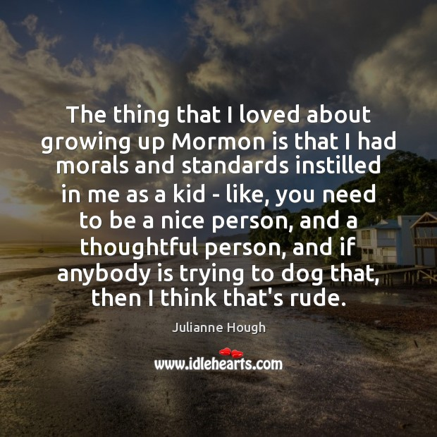 The thing that I loved about growing up Mormon is that I Image