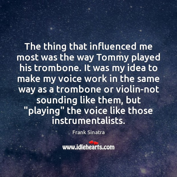 The thing that influenced me most was the way Tommy played his Frank Sinatra Picture Quote