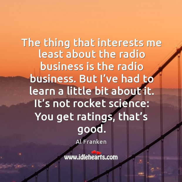 The thing that interests me least about the radio business is the radio business. Image