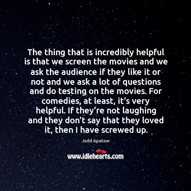 The thing that is incredibly helpful is that we screen the movies and we ask the audience Image
