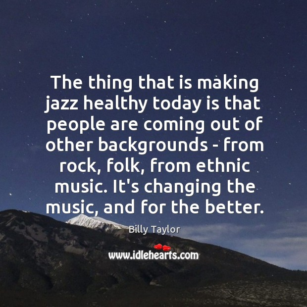Image, The thing that is making jazz healthy today is that people are