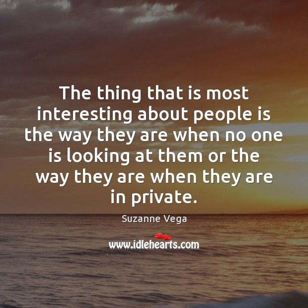 Image, The thing that is most interesting about people is the way they