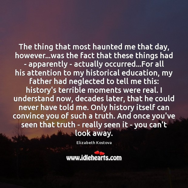 The thing that most haunted me that day, however…was the fact Elizabeth Kostova Picture Quote