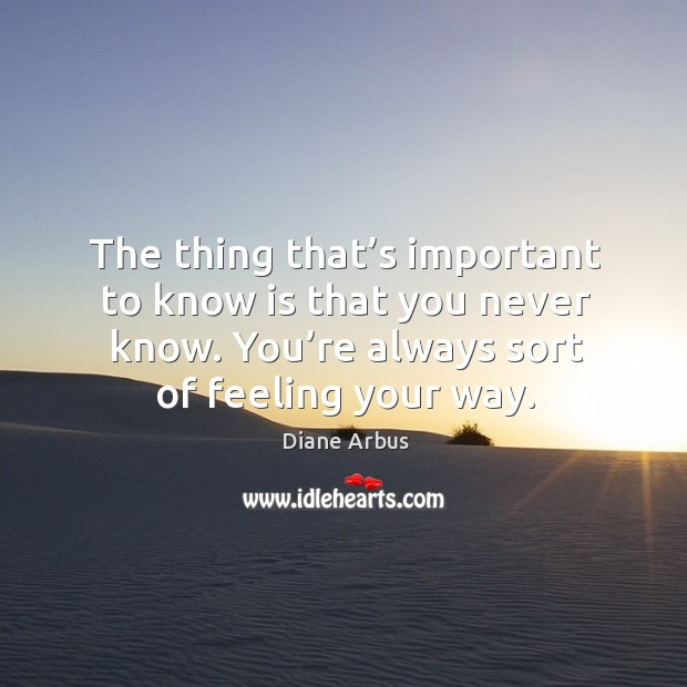 The thing that's important to know is that you never know. Image