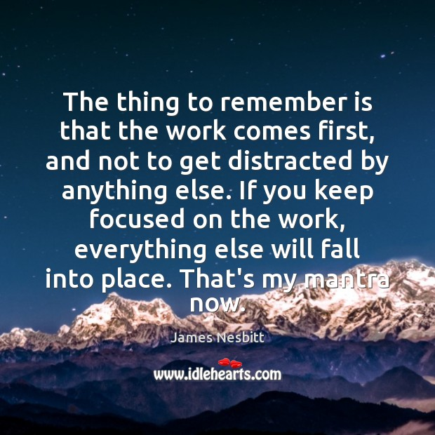 The thing to remember is that the work comes first, and not Image