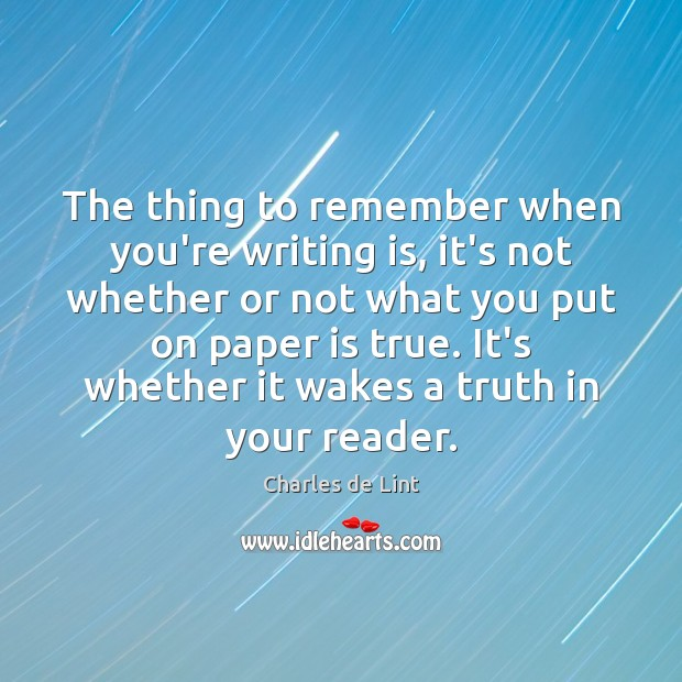 The thing to remember when you're writing is, it's not whether or Charles de Lint Picture Quote