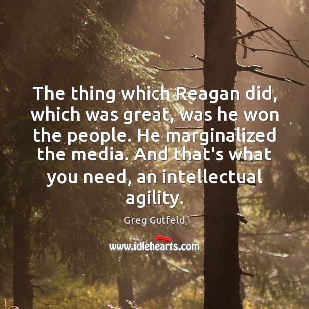 The thing which Reagan did, which was great, was he won the Greg Gutfeld Picture Quote