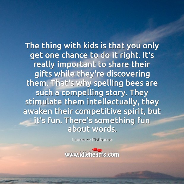 Image, The thing with kids is that you only get one chance to