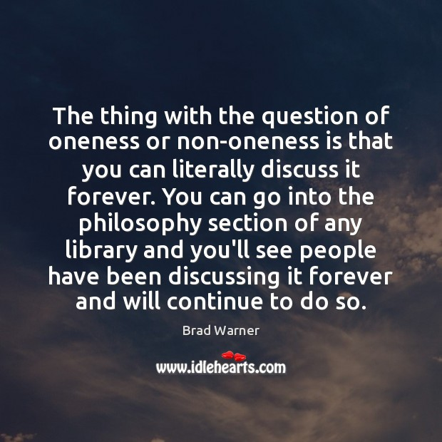 The thing with the question of oneness or non-oneness is that you Brad Warner Picture Quote