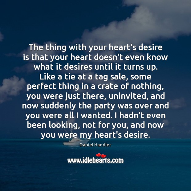 The thing with your heart's desire is that your heart doesn't even Desire Quotes Image