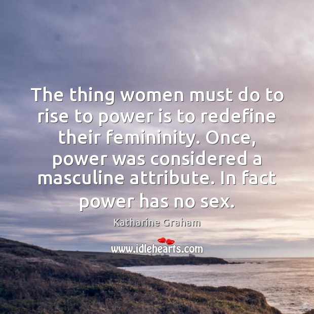 The thing women must do to rise to power is to redefine Katharine Graham Picture Quote