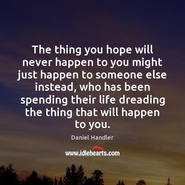 The thing you hope will never happen to you might just happen Daniel Handler Picture Quote