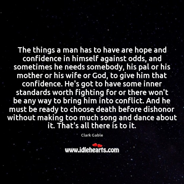Image, The things a man has to have are hope and confidence in