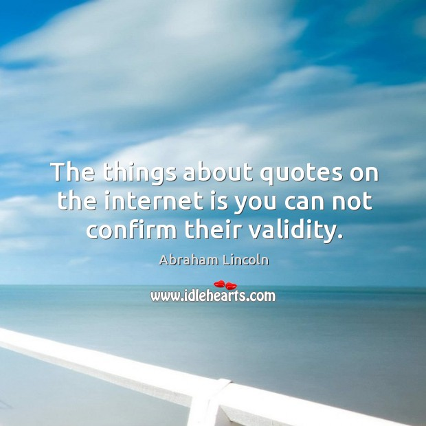 Image, The things about quotes on the internet is you can not confirm their validity.