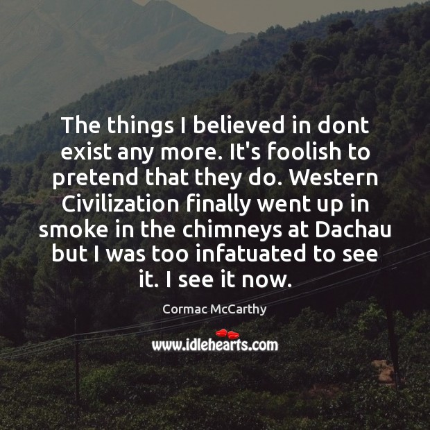 The things I believed in dont exist any more. It's foolish to Image