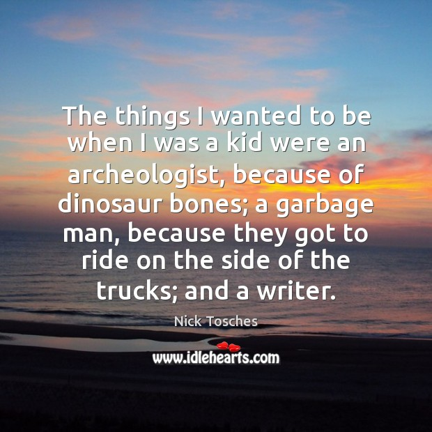 The things I wanted to be when I was a kid were Nick Tosches Picture Quote