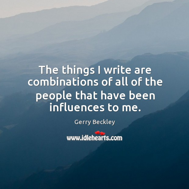 Image, The things I write are combinations of all of the people that have been influences to me.