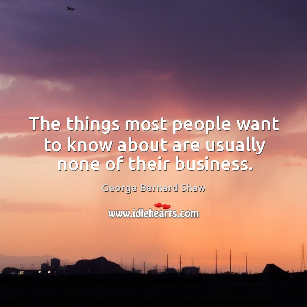 The things most people want to know about are usually none of their business. Image