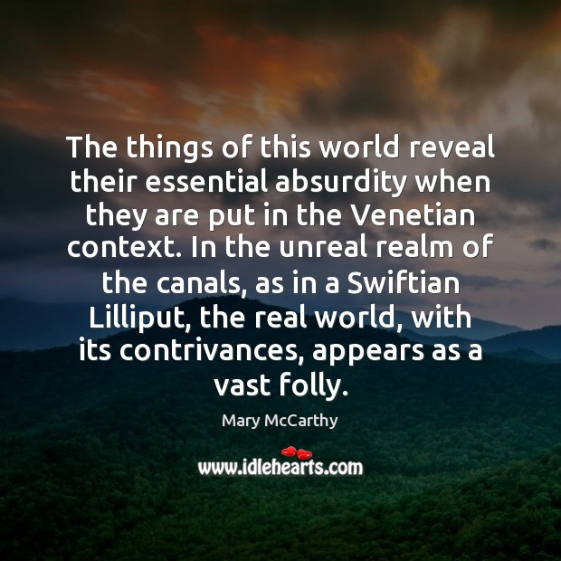 The things of this world reveal their essential absurdity when they are Mary McCarthy Picture Quote