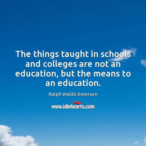 The things taught in schools and colleges are not an education, but Image