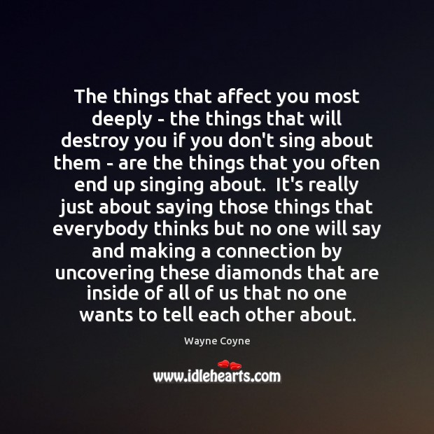 The things that affect you most deeply – the things that will Wayne Coyne Picture Quote