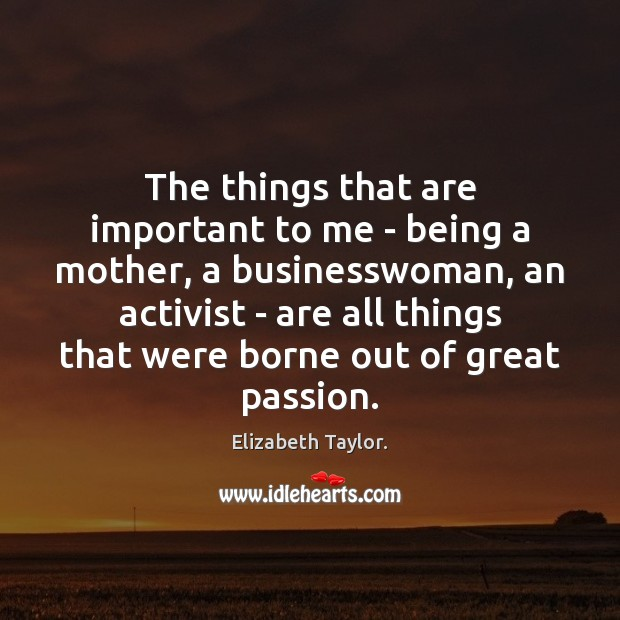 The things that are important to me – being a mother, a Passion Quotes Image