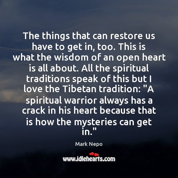 The things that can restore us have to get in, too. This Mark Nepo Picture Quote