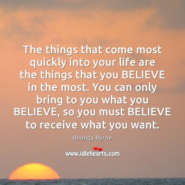 The things that come most quickly into your life are the things Rhonda Byrne Picture Quote