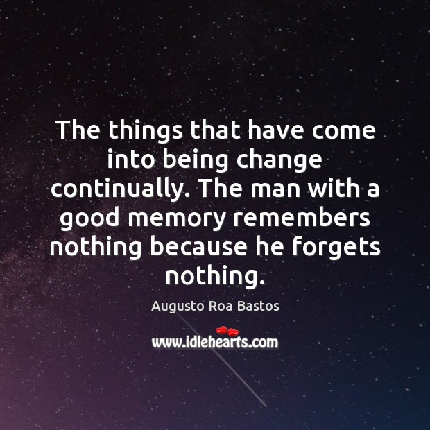 The things that have come into being change continually. The man with Image