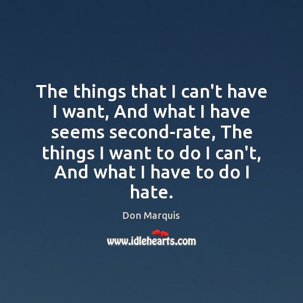 The things that I can't have I want, And what I have Hate Quotes Image