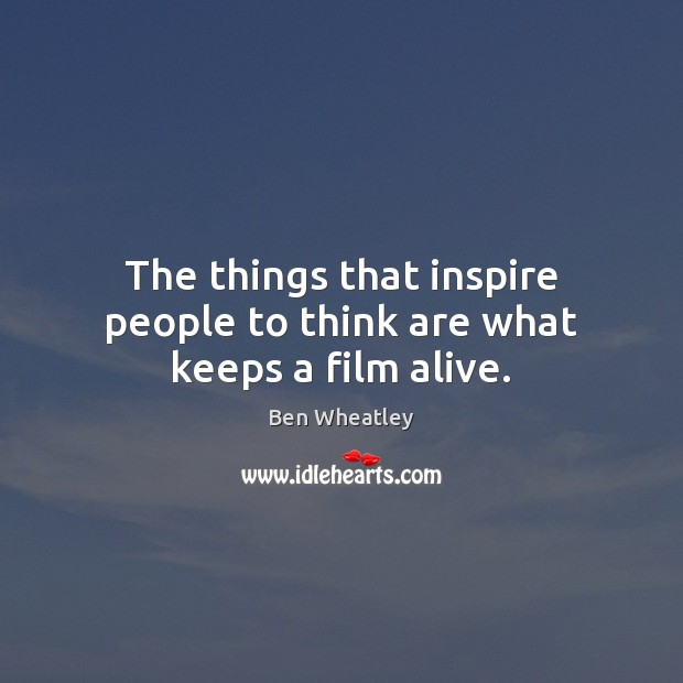 The things that inspire people to think are what keeps a film alive. Image