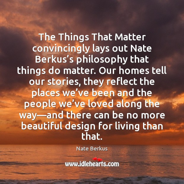 Image, The Things That Matter convincingly lays out Nate Berkus's philosophy that