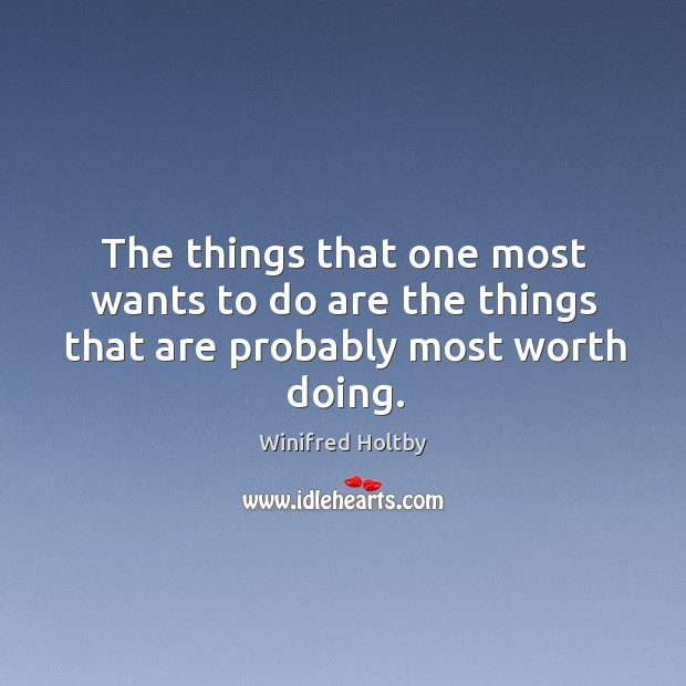 The things that one most wants to do are the things that are probably most worth doing. Image