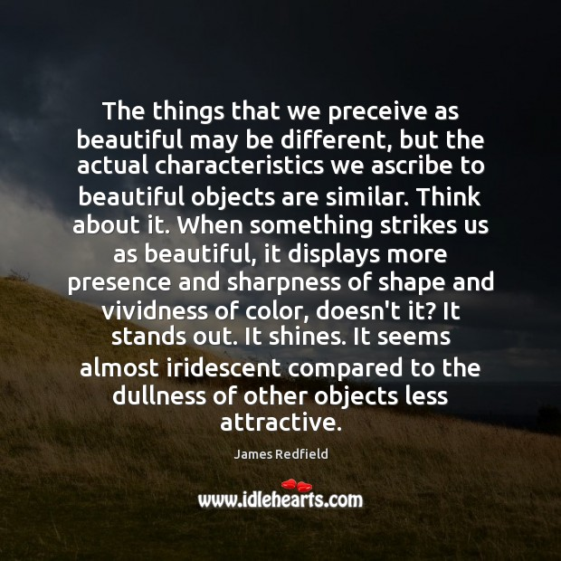 The things that we preceive as beautiful may be different, but the James Redfield Picture Quote