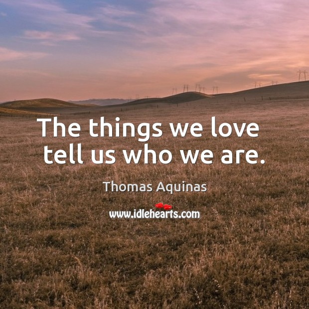 Image, The things we love   tell us who we are.