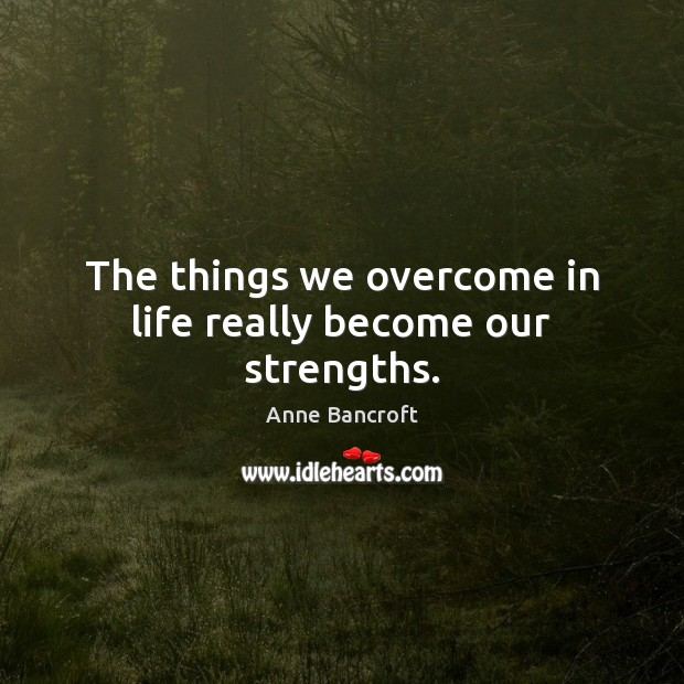 Image, The things we overcome in life really become our strengths.