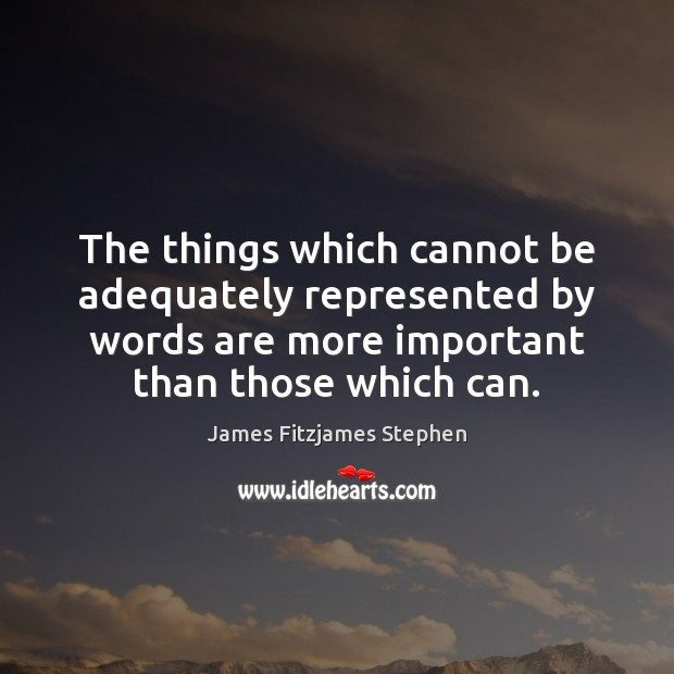 The things which cannot be adequately represented by words are more important Image
