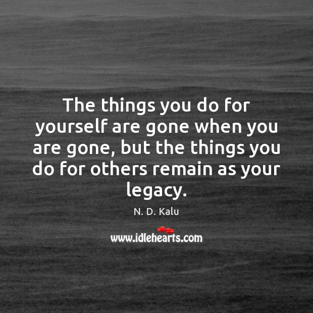 The things you do for yourself are gone when you are gone, Image