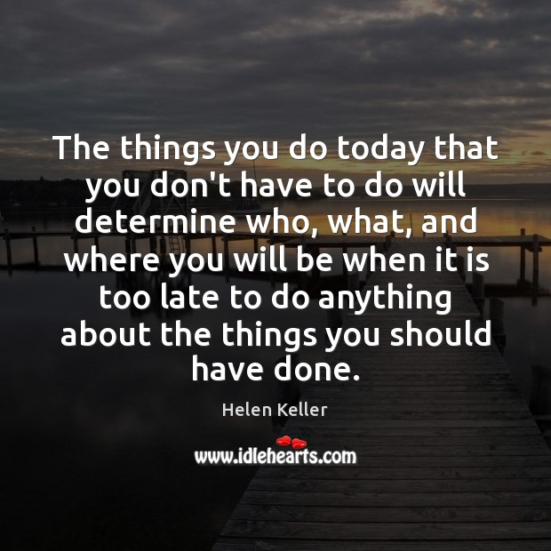 The things you do today that you don't have to do will Image