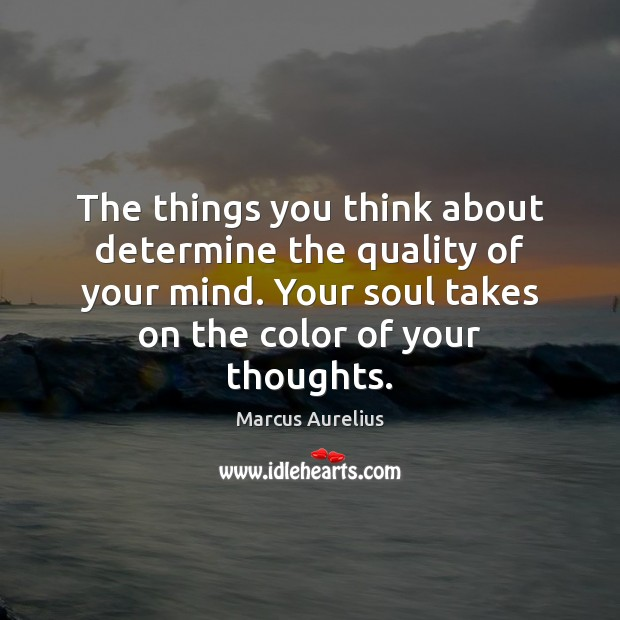 The things you think about determine the quality of your mind. Your Image