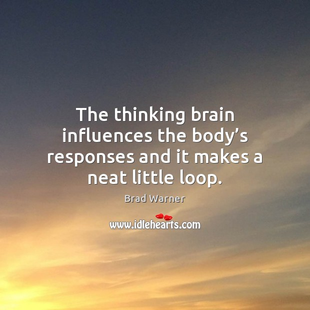 Image, The thinking brain influences the body's responses and it makes a neat little loop.