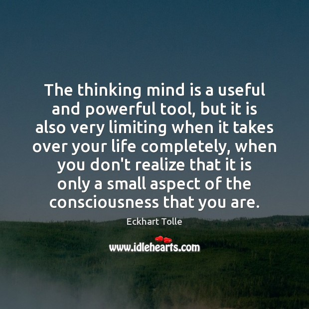 The thinking mind is a useful and powerful tool, but it is Eckhart Tolle Picture Quote