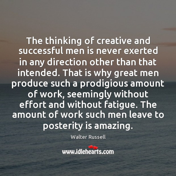 The thinking of creative and successful men is never exerted in any Walter Russell Picture Quote