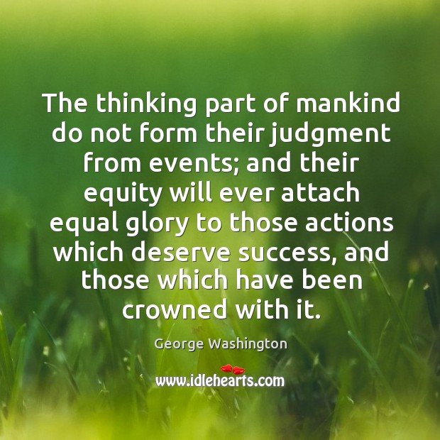 The thinking part of mankind do not form their judgment from events; Image