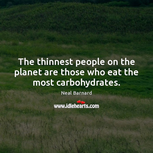The thinnest people on the planet are those who eat the most carbohydrates. Image