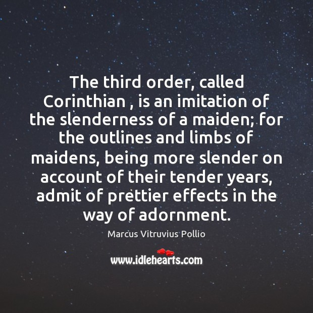 Image, The third order, called Corinthian , is an imitation of the slenderness of