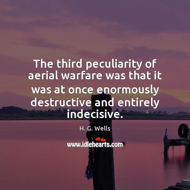 The third peculiarity of aerial warfare was that it was at once H. G. Wells Picture Quote
