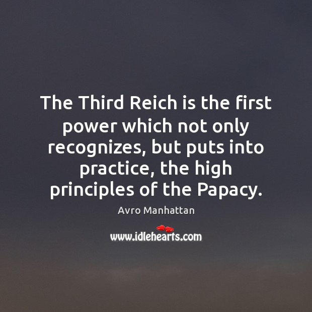 The Third Reich is the first power which not only recognizes, but Practice Quotes Image