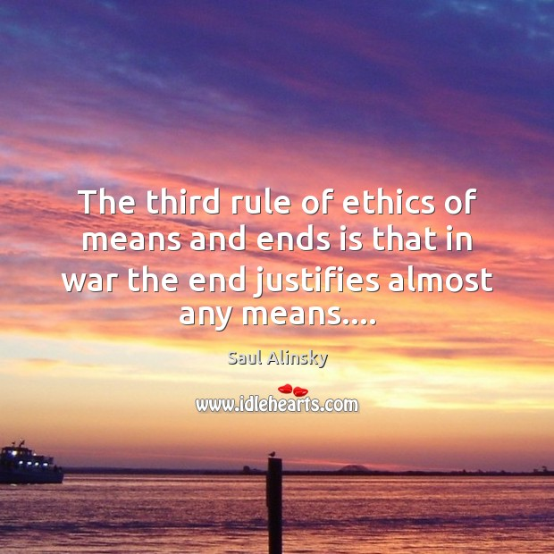 The third rule of ethics of means and ends is that in Saul Alinsky Picture Quote